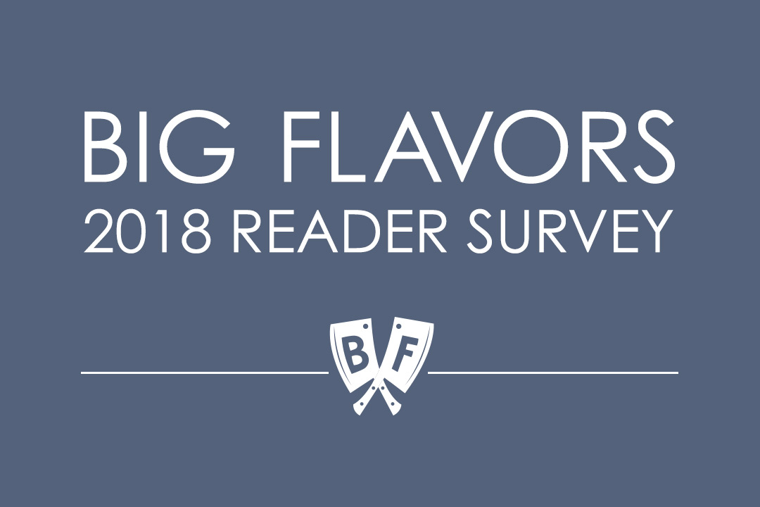 Big Flavors 2018 Reader Survey
