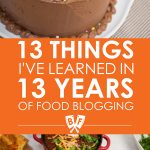 13 Things I've Learned in 13 Years of Food Blogging