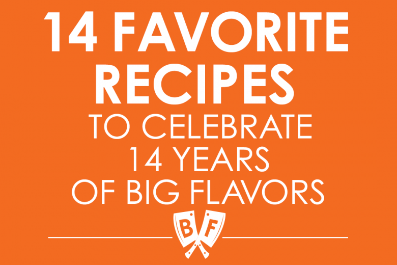 14 Favorite Recipes to Celebrate 14 Years of Big Flavors