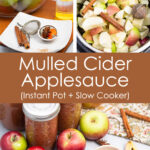 Collage of images for making homemade mulled cider applesauce in the Instant Pot or slow cooker.