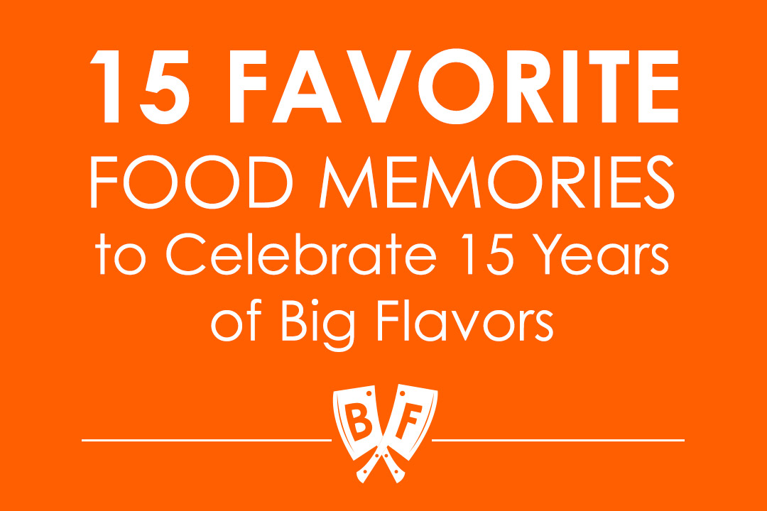 Orange block with white text that reads: 15 Favorite Food Memories to Celebrate 15 Years of Big Flavors.